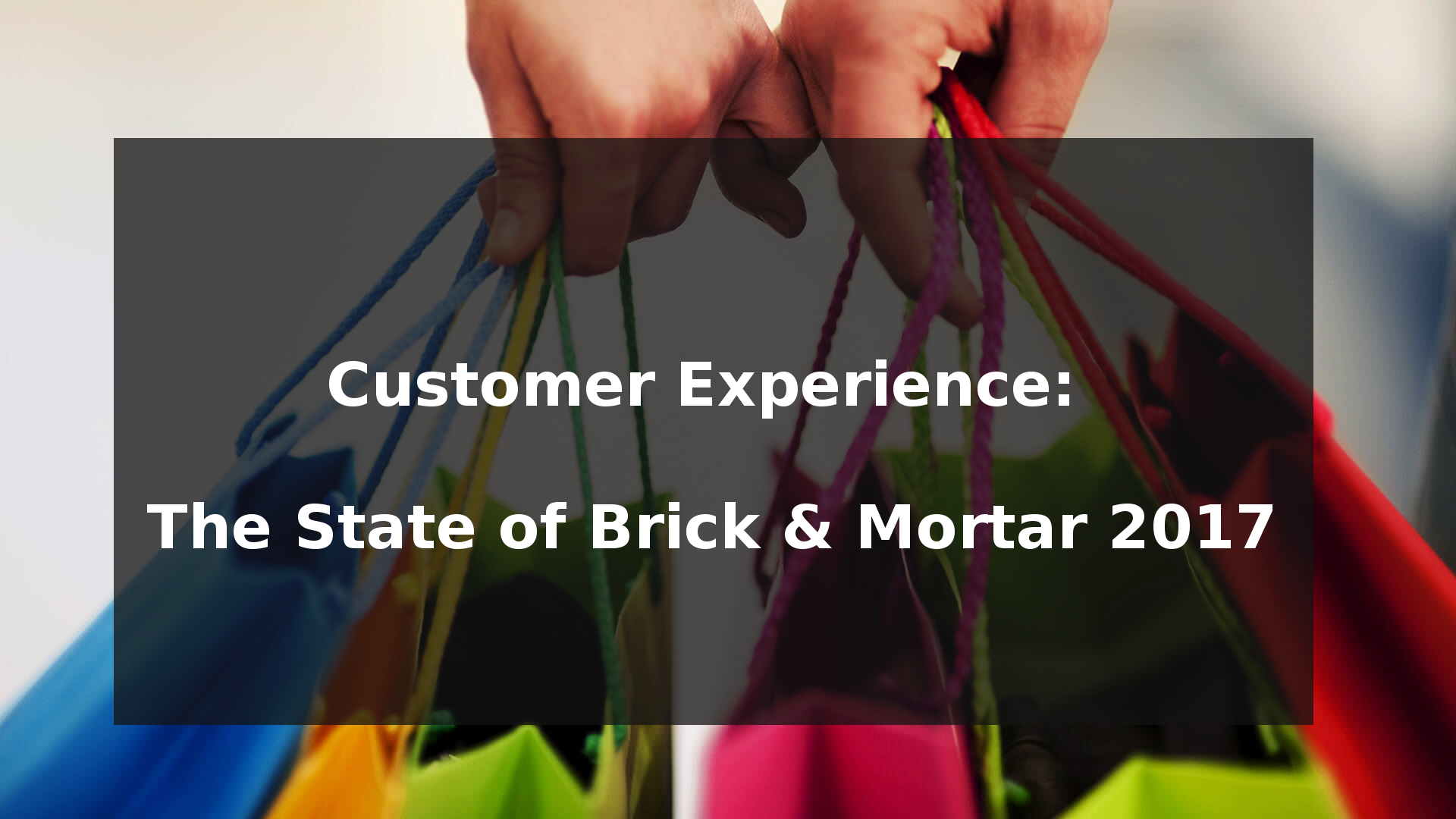 Customer Experience - The State of Brick & Mortar 2017